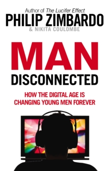 Man Disconnected : How the digital age is changing young men forever, Paperback Book