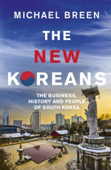 The New Koreans : The Business, History and People of South Korea, Paperback / softback Book
