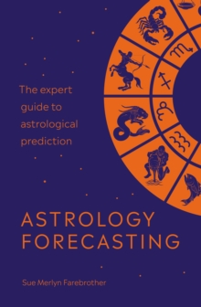 Astrology Forecasting : The expert guide to astrological prediction, Paperback / softback Book