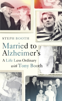 Married to Alzheimer's : A Life Less Ordinary with Tony Booth, Hardback Book