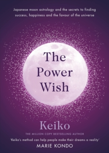 The Power Wish : Japanese moon astrology and the secrets to finding success, happiness and the favour of the universe, Hardback Book