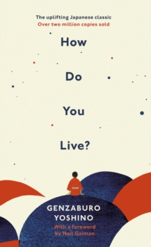 How Do You Live? : The uplifting Japanese classic that has enchanted millions