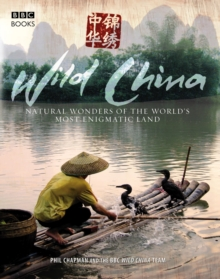 Wild China : The Hidden Wonders of the World's Most Enigmatic Land, Paperback Book