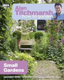 Alan Titchmarsh How to Garden: Small Gardens, Paperback Book