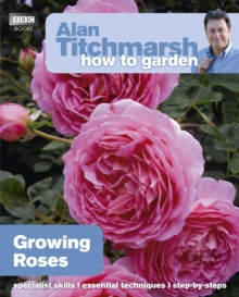 Alan Titchmarsh How to Garden: Growing Roses, Paperback Book