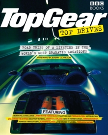 Top Gear Top Drives : Road Trips of a Lifetime in the World's Most Dramatic Locations, Paperback Book