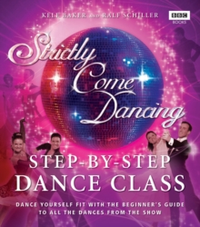 Strictly Come Dancing: Step-by-Step Dance Class : Dance yourself fit with the beginner's guide to all the dances from the show, Paperback Book
