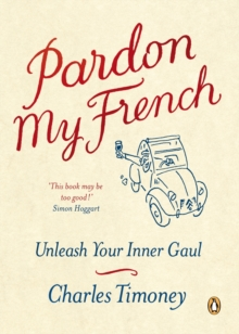 Pardon My French : Unleash Your Inner Gaul, Paperback Book