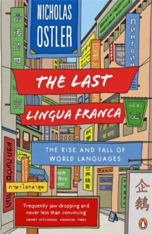 The Last Lingua Franca : The Rise and Fall of World Languages, Paperback Book