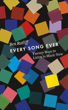 Every Song Ever : Twenty Ways to Listen to Music Now, Hardback Book