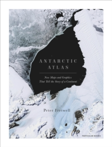 Antarctic Atlas : New Maps and Graphics That Tell the Story of A Continent, Hardback Book