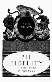 Pie Fidelity : In Defence of British Food, Hardback Book