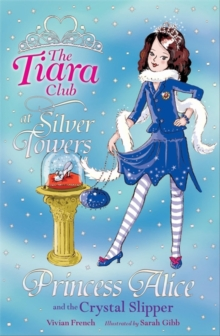 The Tiara Club: Princess Alice and the Crystal Slipper, Paperback Book