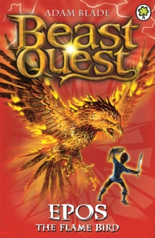 Beast Quest: Epos The Flame Bird : Series 1 Book 6, Paperback Book