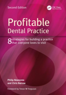Profitable Dental Practice : 8 Strategies for Building a Practice That Everyone Loves to Visit, Second Edition