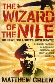 Wizard of the Nile : The Hunt for Africa's Most Wanted, Paperback Book