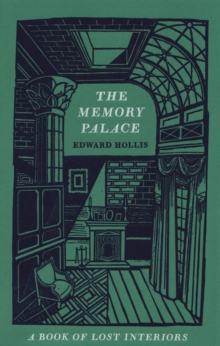 The Memory Palace : A Book of Lost Interiors, Hardback Book