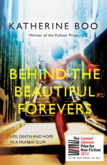 Behind the Beautiful Forevers : Life, Death and Hope in a Mumbai Slum, Paperback Book
