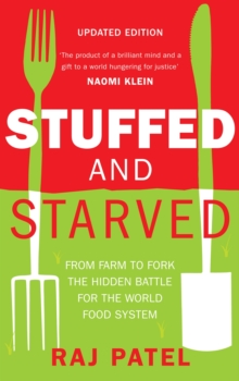 Stuffed and Starved : From Farm to Fork the Hidden Battle for the World Food System, Paperback Book