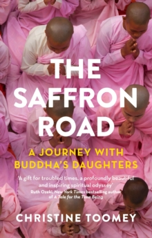 The Saffron Road : A Journey with Buddha's Daughters, Paperback Book