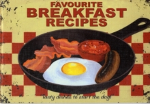 Favourite Breakfast Recipes : Tasty Dishes to Start the Day, Paperback Book