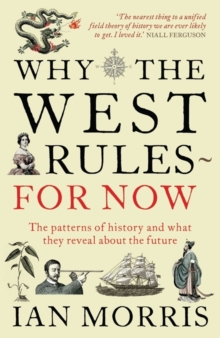 Why The West Rules - For Now : The Patterns of History and what they reveal about the Future, Paperback Book