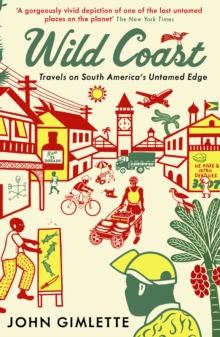 Wild Coast : Travels on South America's Untamed Edge, Paperback Book