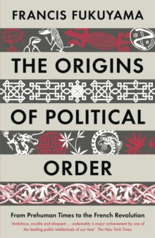 The Origins of Political Order : From Prehuman Times to the French Revolution