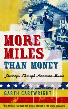 More Miles Than Money : Journeys Through American Music, Paperback Book