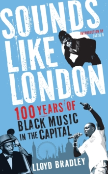 Sounds Like London : 100 Years of Black Music in the Capital, Paperback Book