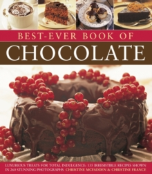 Best-Ever Book of Chocolate : Luxurious Treats for Total Indulgence: 135 Irresistible Recipes Shown in 260 Stunning Photographs