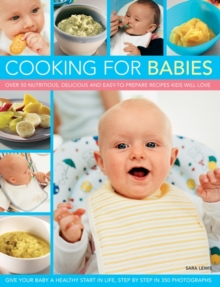 Cooking for Babies : Over 50 Nutritious, Delicious and Easy-to-prepare Recipes Kids Will Love, Paperback Book