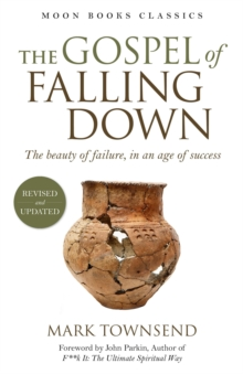 The Gospel of Falling Down : The Beauty of Failure, in an Age of Success, Paperback Book