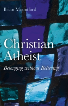 Christian Atheist : Belonging without Believing, Paperback Book