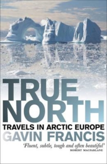 True North : Travels in Arctic Europe, Paperback Book