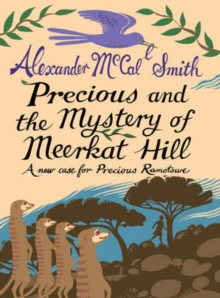 Precious and the Mystery of Meerkat Hill : A new case for Precious Ramotswe, Hardback Book