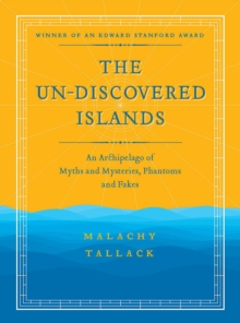 Un-Discovered Islands : An Archipelago of Myths and Mysteries, Phantoms and Fakes, Paperback / softback Book