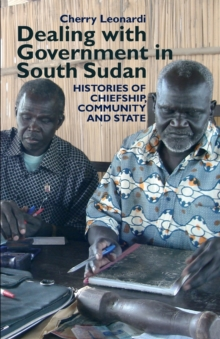 Dealing with Government in South Sudan - Histories of Chiefship, Community and State, Paperback / softback Book