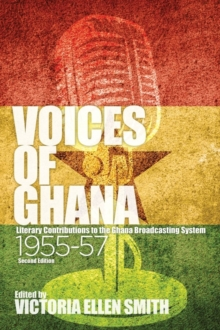 Voices of Ghana - Literary Contributions to the Ghana Broadcasting System, 1955-57 (Second Edition), Hardback Book