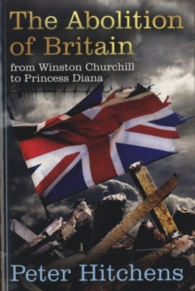 The Abolition of Britain : From Winston Churchill to Princess Diana, Paperback Book
