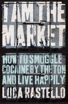 I am the Market : How to Smuggle Cocaine by the Ton and Live Happily, Paperback Book