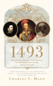 1493 : How Europe's Discovery of the Americas Revolutionized Trade, Ecology and Life on Earth, Paperback Book