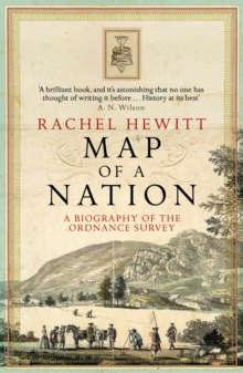 Map of a Nation : A Biography of the Ordnance Survey, Paperback Book