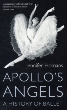 Apollo's Angels : A History Of Ballet, Paperback / softback Book