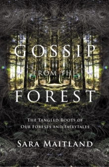 Gossip from the Forest : A Search for the Hidden Roots of Our Fairytales, Hardback Book