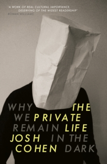 The Private Life : Why We Remain in the Dark