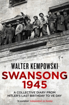 Swansong 1945 : A Collective Diary from Hitler's Last Birthday to Ve Day, Paperback Book