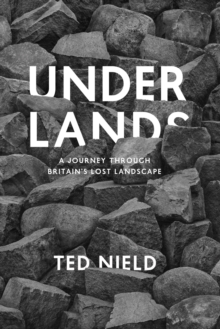 Underlands : A Journey Through Britain's Lost Landscape, Hardback Book