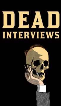 Dead Interviews : Living Writers Meet Dead Icons, Hardback Book