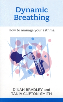 Dynamic Breathing : How to Manage Your Asthma, Paperback Book